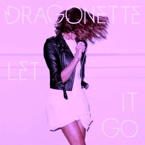 Dragonette-Let-It-Go-miltonious-weekend-anthem